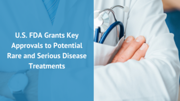 U.S. FDA Grants Key Approvals to Potential Rare and Serious Disease Treatments